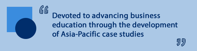 Devoted to advancing business education through the development of Asia-Pacific case studies